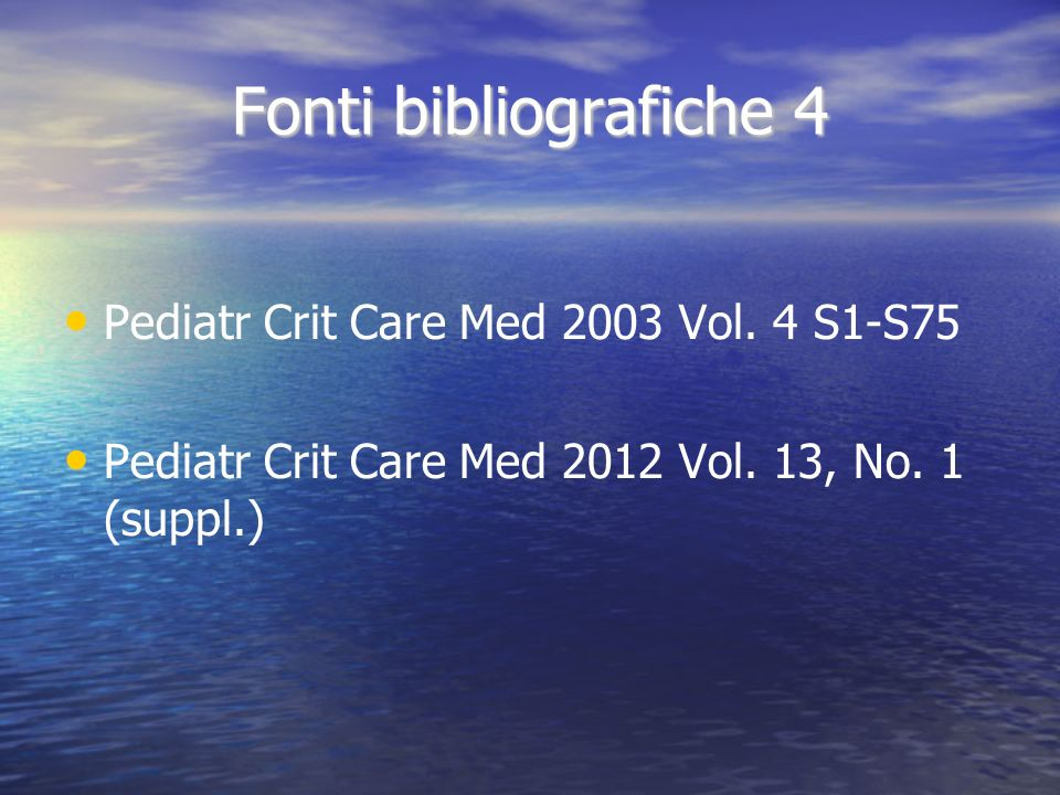 Fonti bibliografiche 4 Pediatr Crit Care Med 2003 Vol. 4 S1-S75