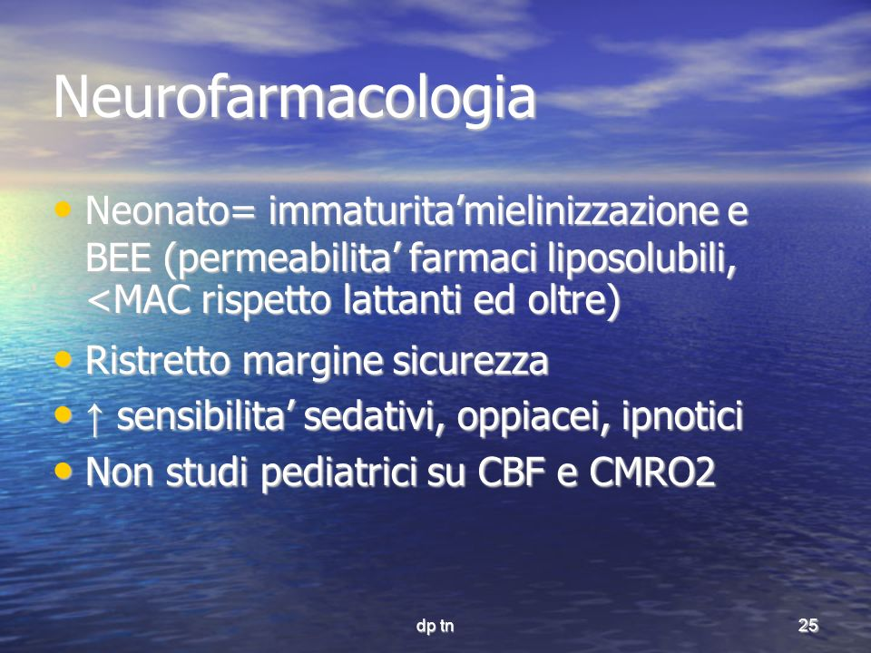 Neurofarmacologia Neonato= immaturita'mielinizzazione e BEE (permeabilita' farmaci liposolubili, <MAC rispetto lattanti ed oltre)