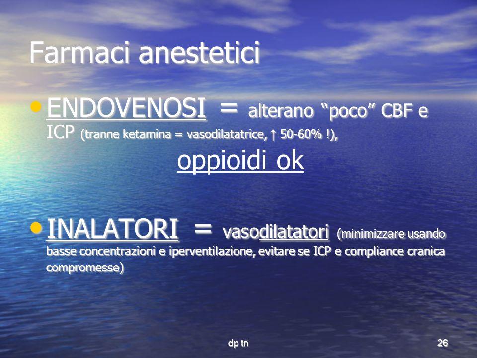 Farmaci anestetici ENDOVENOSI = alterano poco CBF e ICP (tranne ketamina = vasodilatatrice, ↑ 50-60% !),