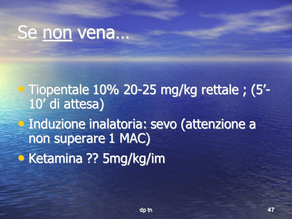 Se non vena… Tiopentale 10% 20-25 mg/kg rettale ; (5'- 10' di attesa)