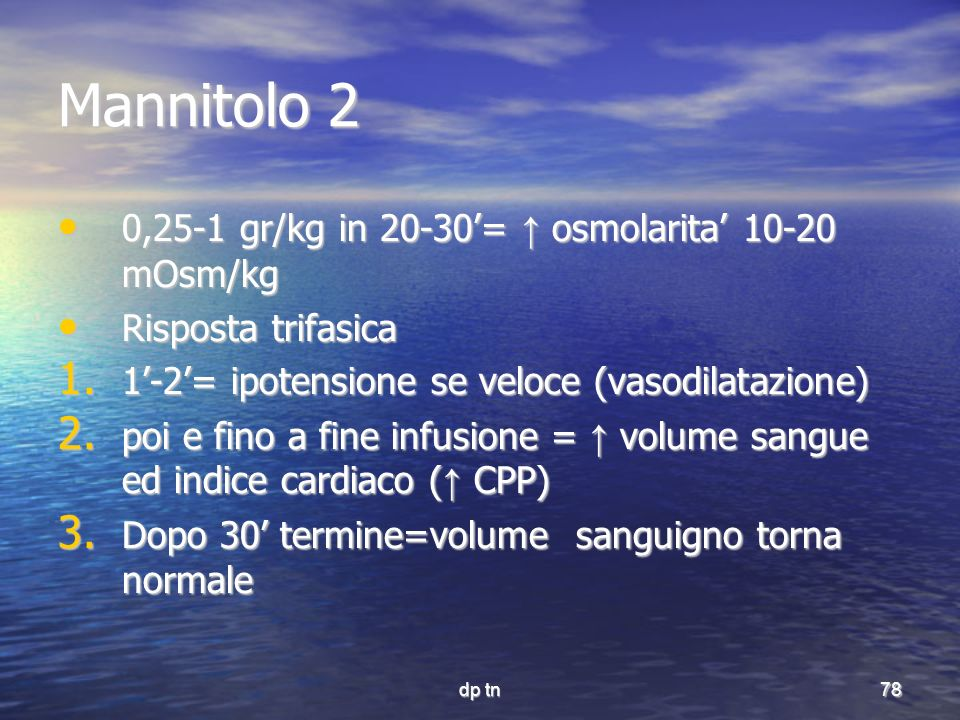 Mannitolo 2 0,25-1 gr/kg in 20-30'= ↑ osmolarita' 10-20 mOsm/kg