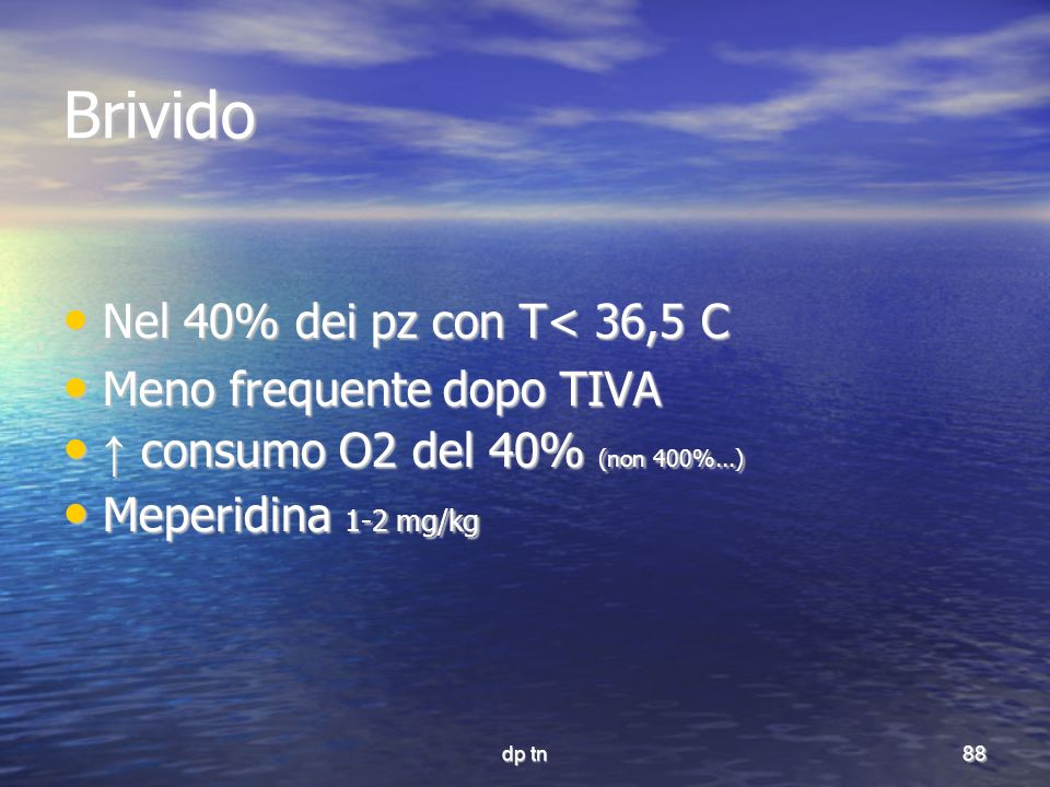 Brivido Nel 40% dei pz con T< 36,5 C Meno frequente dopo TIVA