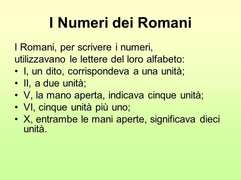 I Numeri dei Romani I Romani, per scrivere i numeri,