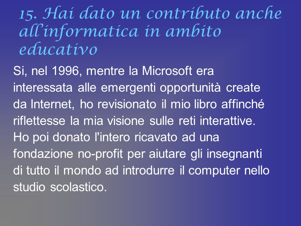 15. Hai dato un contributo anche all'informatica in ambito educativo
