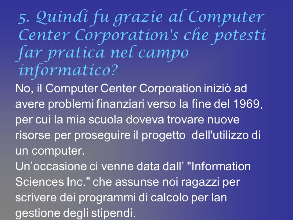5. Quindi fu grazie al Computer Center Corporation s che potesti far pratica nel campo informatico