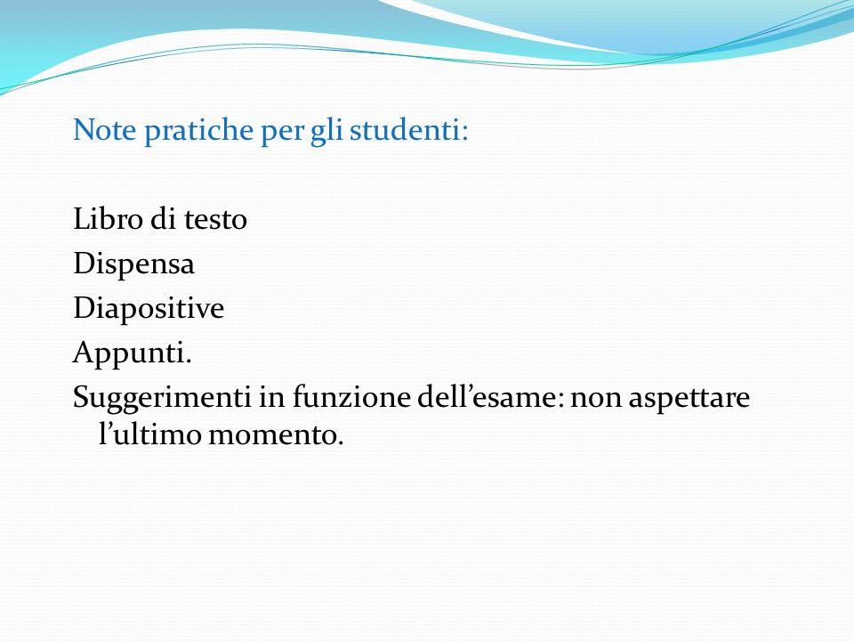 Note pratiche per gli studenti: Libro di testo Dispensa Diapositive Appunti.