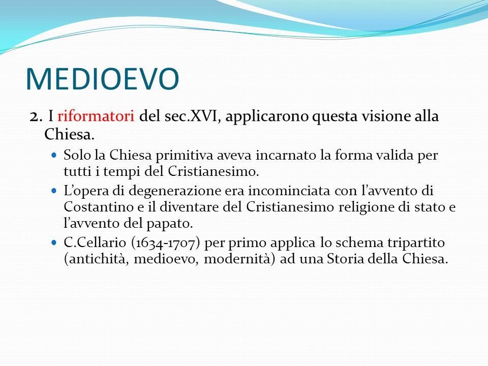 MEDIOEVO 2. I riformatori del sec.XVI, applicarono questa visione alla Chiesa.