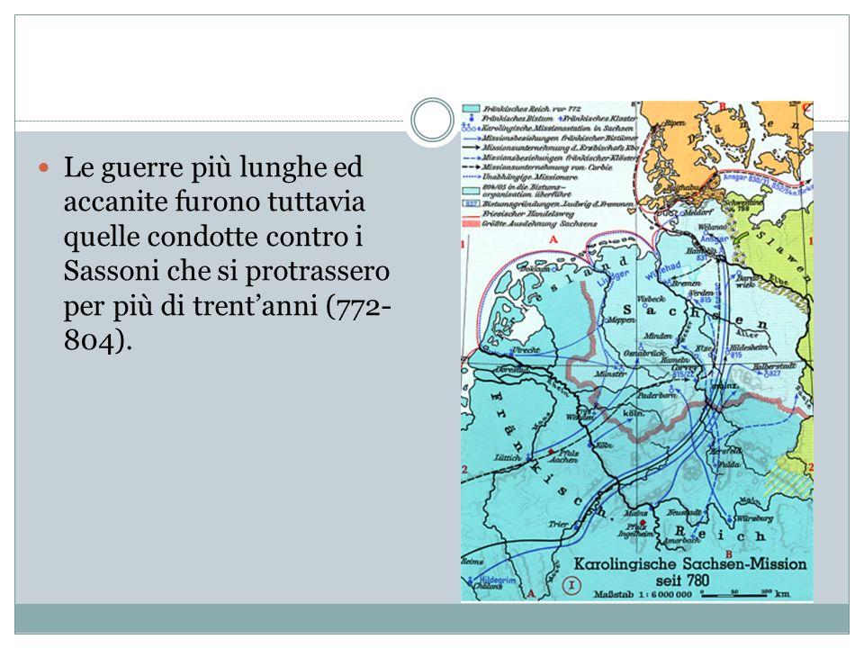 Le guerre più lunghe ed accanite furono tuttavia quelle condotte contro i Sassoni che si protrassero per più di trent'anni (772-804).