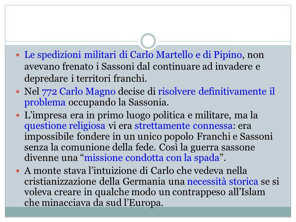 Le spedizioni militari di Carlo Martello e di Pipino, non avevano frenato i Sassoni dal continuare ad invadere e depredare i territori franchi.
