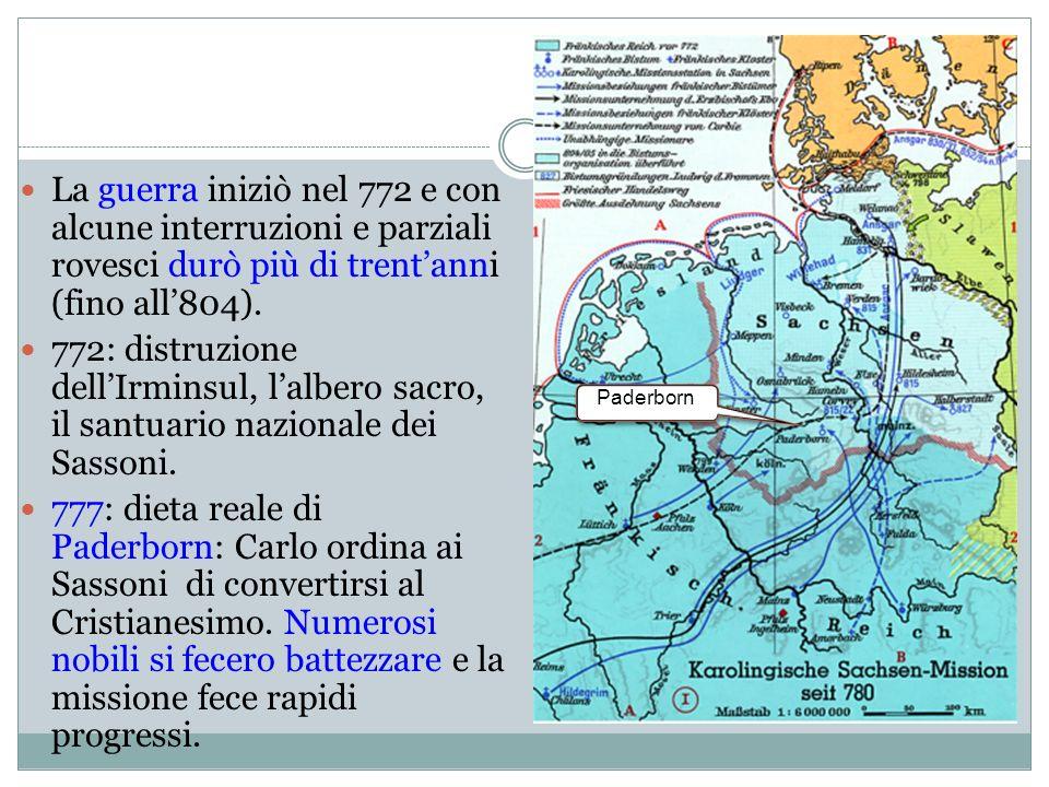 La guerra iniziò nel 772 e con alcune interruzioni e parziali rovesci durò più di trent'anni (fino all'804).