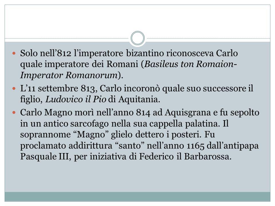 Solo nell'812 l'imperatore bizantino riconosceva Carlo quale imperatore dei Romani (Basileus ton Romaion-Imperator Romanorum).