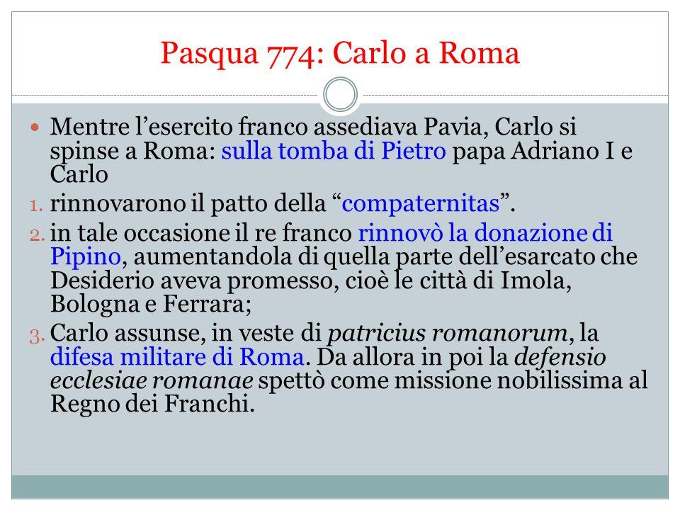 Pasqua 774: Carlo a Roma Mentre l'esercito franco assediava Pavia, Carlo si spinse a Roma: sulla tomba di Pietro papa Adriano I e Carlo.