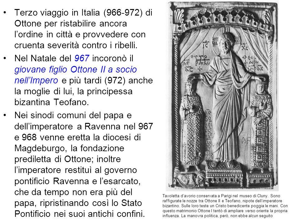 Terzo viaggio in Italia (966-972) di Ottone per ristabilire ancora l'ordine in città e provvedere con cruenta severità contro i ribelli.