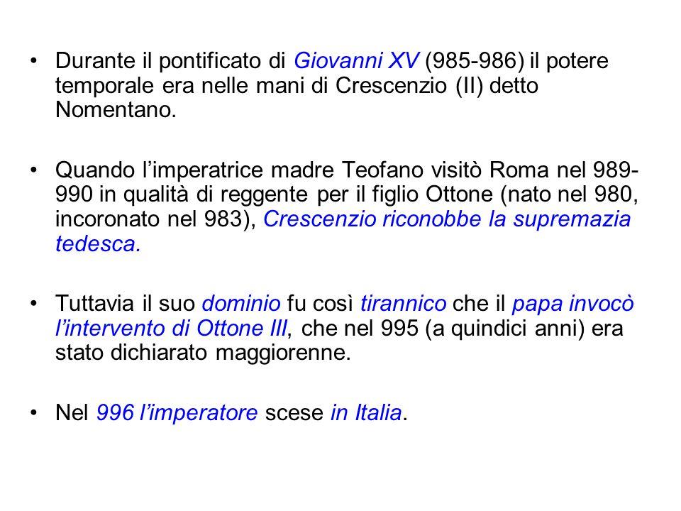 Durante il pontificato di Giovanni XV (985-986) il potere temporale era nelle mani di Crescenzio (II) detto Nomentano.