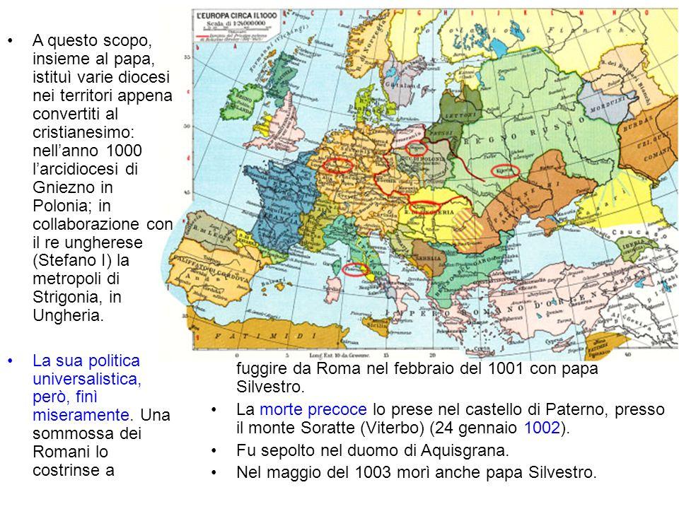 A questo scopo, insieme al papa, istituì varie diocesi nei territori appena convertiti al cristianesimo: nell'anno 1000 l'arcidiocesi di Gniezno in Polonia; in collaborazione con il re ungherese (Stefano I) la metropoli di Strigonia, in Ungheria.