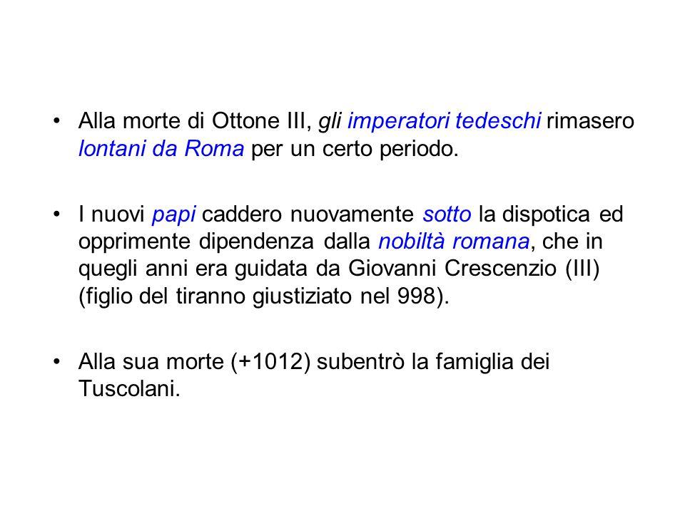 Alla morte di Ottone III, gli imperatori tedeschi rimasero lontani da Roma per un certo periodo.