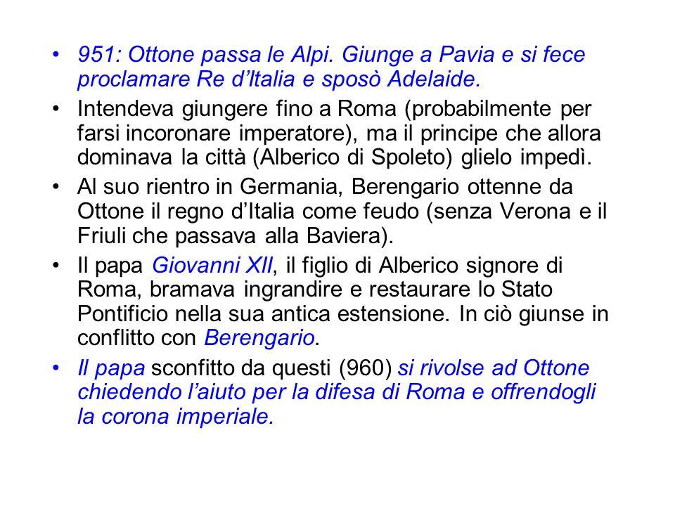 951: Ottone passa le Alpi. Giunge a Pavia e si fece proclamare Re d'Italia e sposò Adelaide.