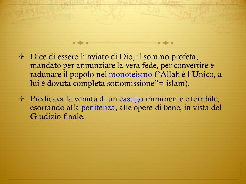 Dice di essere l'inviato di Dio, il sommo profeta, mandato per annunziare la vera fede, per convertire e radunare il popolo nel monoteismo ( Allah è l'Unico, a lui è dovuta completa sottomissione = islam).