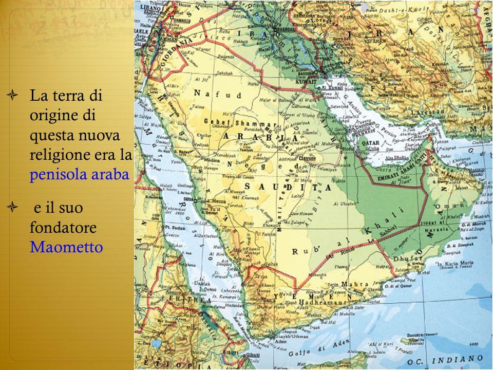 La terra di origine di questa nuova religione era la penisola araba