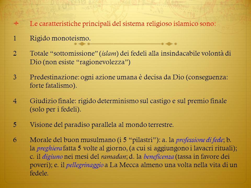 Le caratteristiche principali del sistema religioso islamico sono: