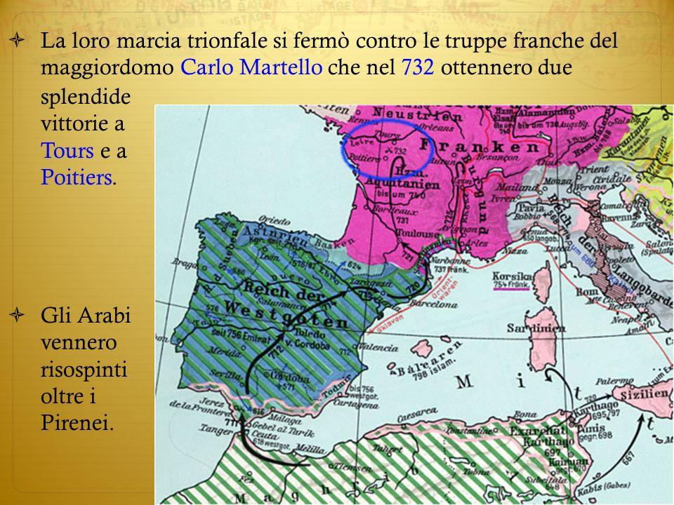 La loro marcia trionfale si fermò contro le truppe franche del maggiordomo Carlo Martello che nel 732 ottennero due