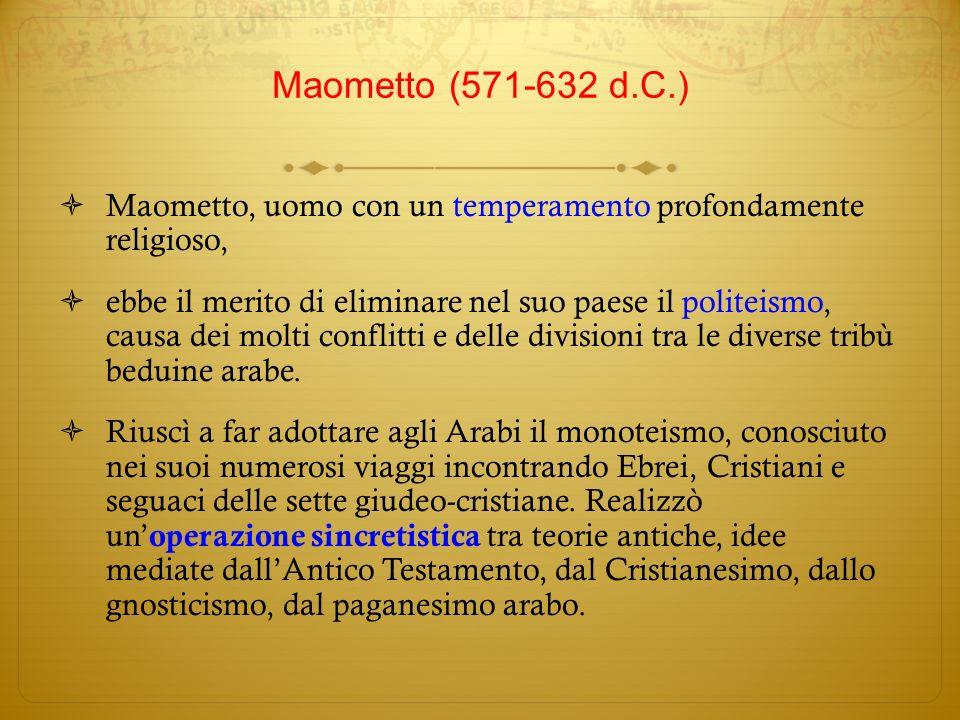 Maometto (571-632 d.C.) Maometto, uomo con un temperamento profondamente religioso,