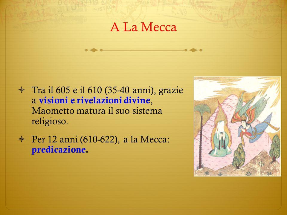 A La Mecca Tra il 605 e il 610 (35-40 anni), grazie a visioni e rivelazioni divine, Maometto matura il suo sistema religioso.