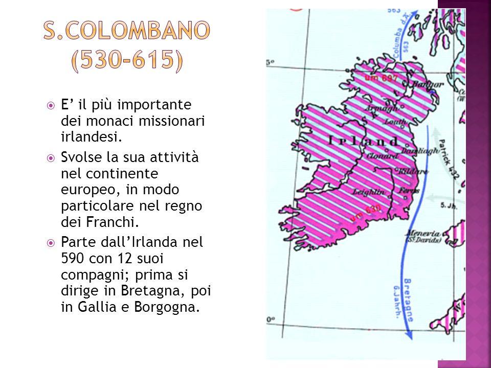 S.Colombano (530-615) E' il più importante dei monaci missionari irlandesi.