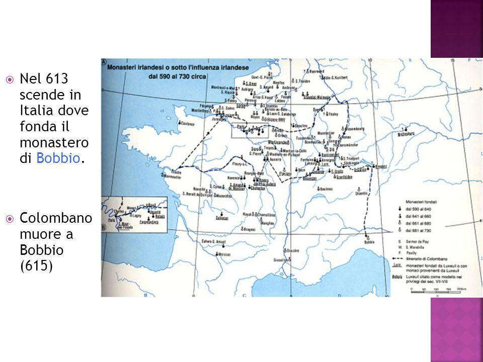 Nel 613 scende in Italia dove fonda il monastero di Bobbio.