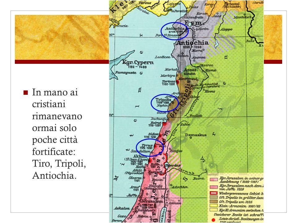 In mano ai cristiani rimanevano ormai solo poche città fortificate: Tiro, Tripoli, Antiochia.