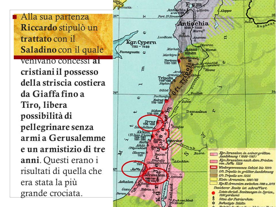 Alla sua partenza Riccardo stipulò un trattato con il Saladino con il quale venivano concessi ai cristiani il possesso della striscia costiera da Giaffa fino a Tiro, libera possibilità di pellegrinare senza armi a Gerusalemme e un armistizio di tre anni.