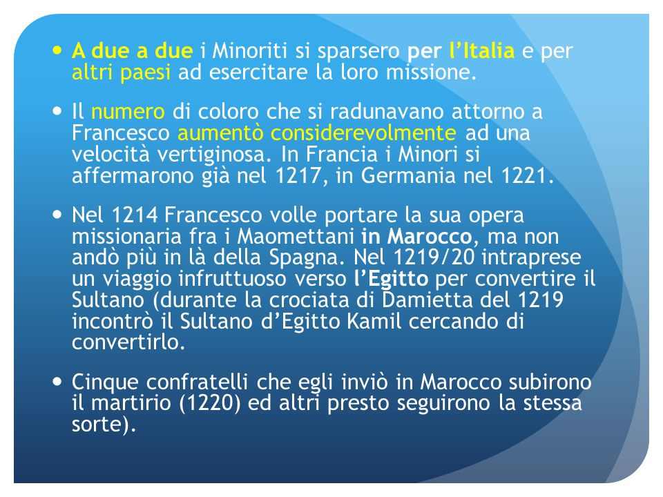 A due a due i Minoriti si sparsero per l'Italia e per altri paesi ad esercitare la loro missione.