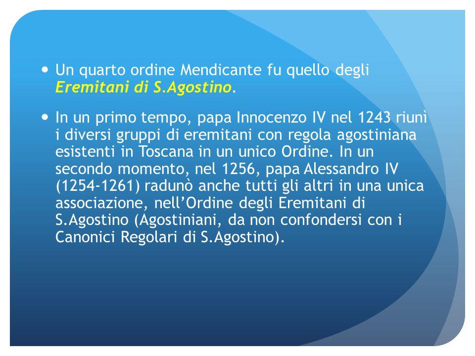 Un quarto ordine Mendicante fu quello degli Eremitani di S.Agostino.