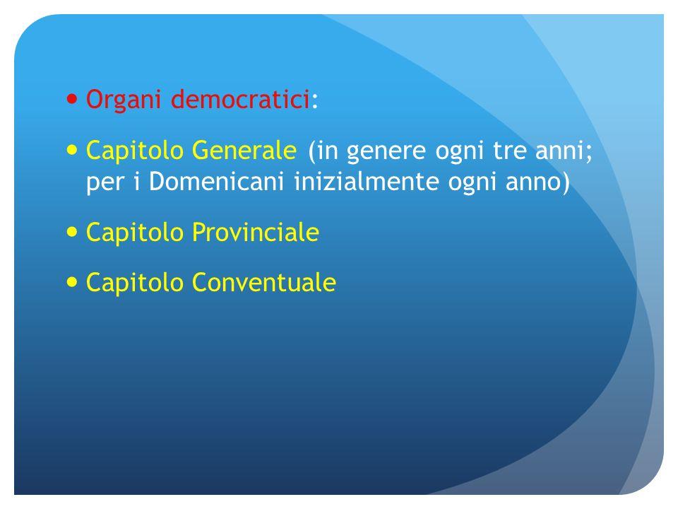Organi democratici: Capitolo Generale (in genere ogni tre anni; per i Domenicani inizialmente ogni anno)
