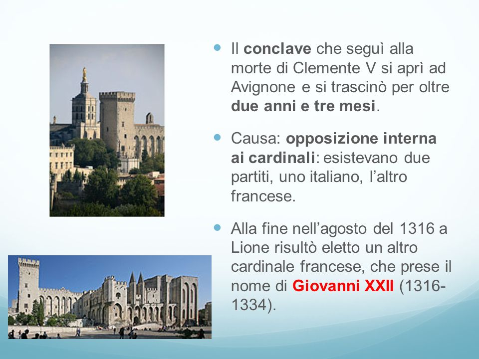 Il conclave che seguì alla morte di Clemente V si aprì ad Avignone e si trascinò per oltre due anni e tre mesi.