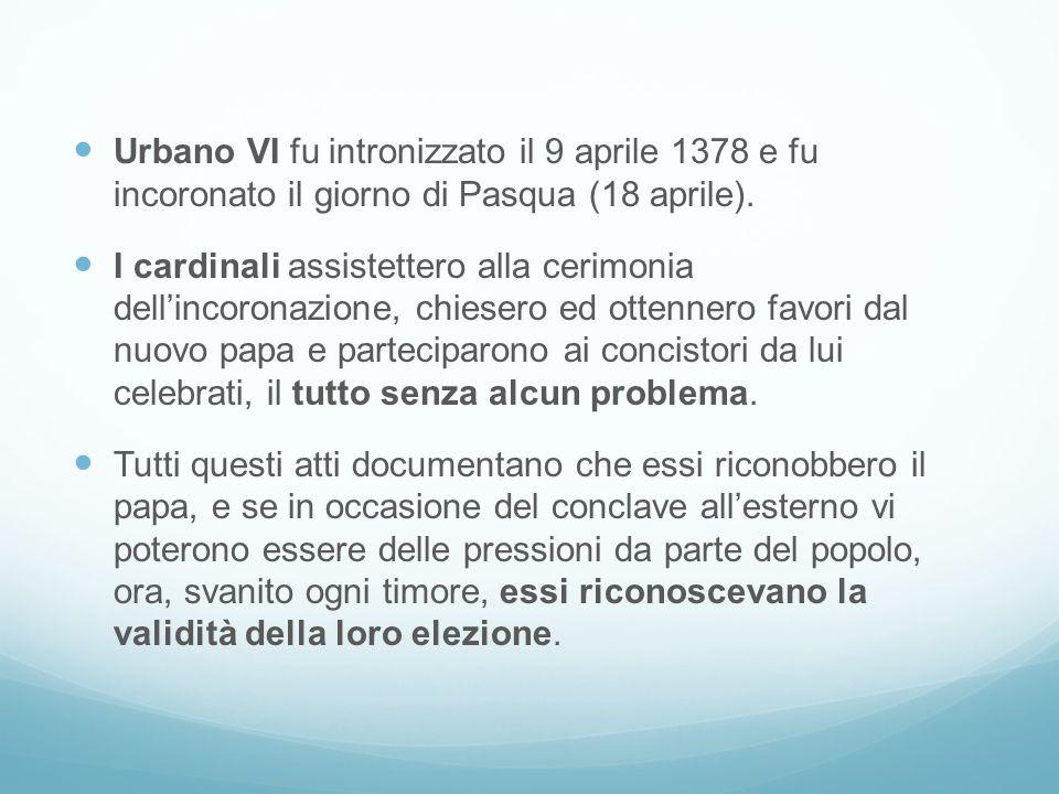 Urbano VI fu intronizzato il 9 aprile 1378 e fu incoronato il giorno di Pasqua (18 aprile).