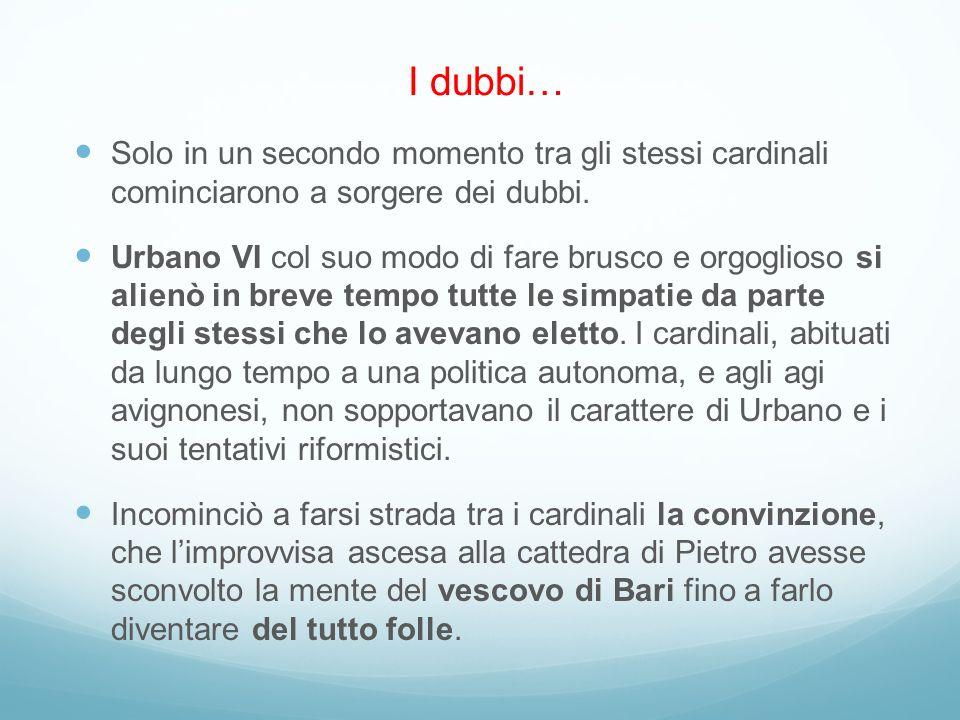I dubbi… Solo in un secondo momento tra gli stessi cardinali cominciarono a sorgere dei dubbi.