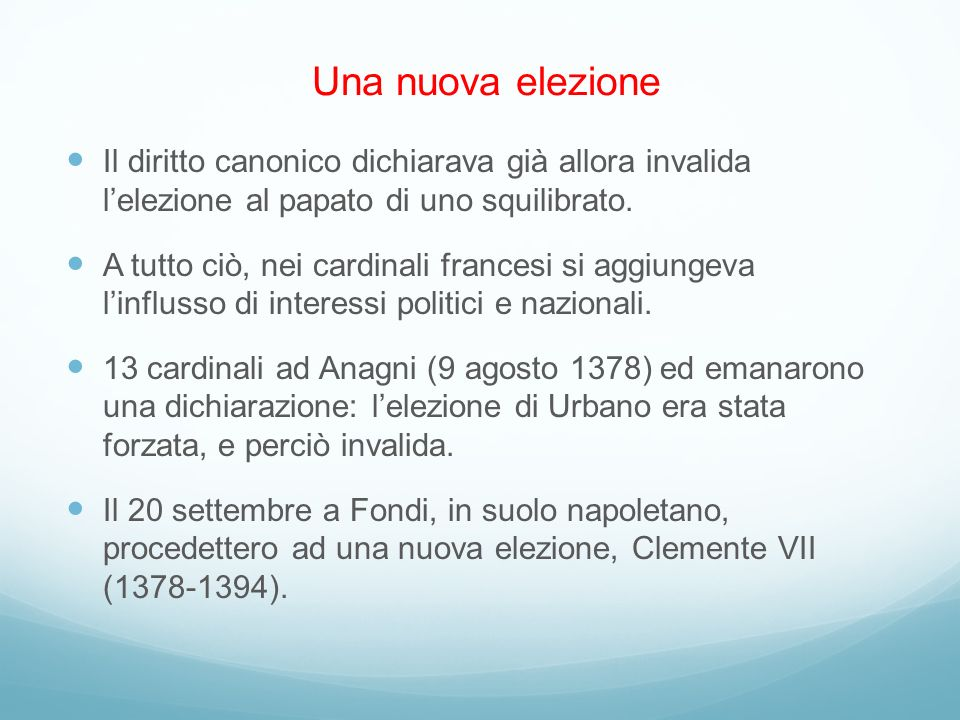 Una nuova elezione Il diritto canonico dichiarava già allora invalida l'elezione al papato di uno squilibrato.