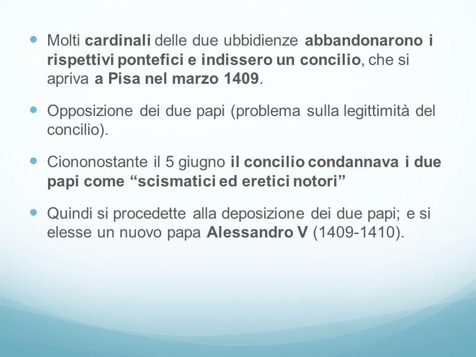 Molti cardinali delle due ubbidienze abbandonarono i rispettivi pontefici e indissero un concilio, che si apriva a Pisa nel marzo 1409.