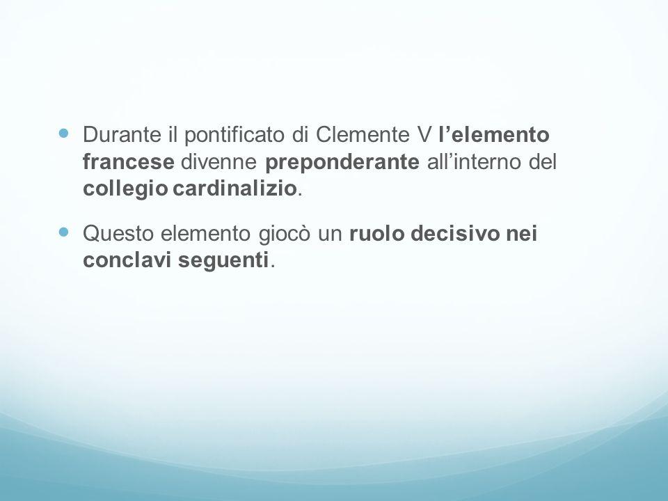 Durante il pontificato di Clemente V l'elemento francese divenne preponderante all'interno del collegio cardinalizio.