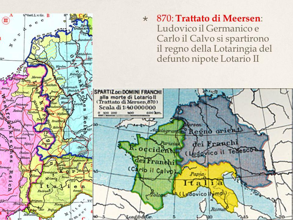 870: Trattato di Meersen: Ludovico il Germanico e Carlo il Calvo si spartirono il regno della Lotaringia del defunto nipote Lotario II