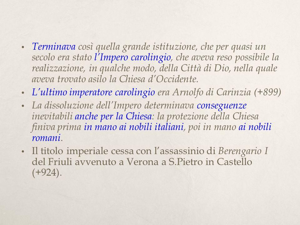 Terminava così quella grande istituzione, che per quasi un secolo era stato l'Impero carolingio, che aveva reso possibile la realizzazione, in qualche modo, della Città di Dio, nella quale aveva trovato asilo la Chiesa d'Occidente.