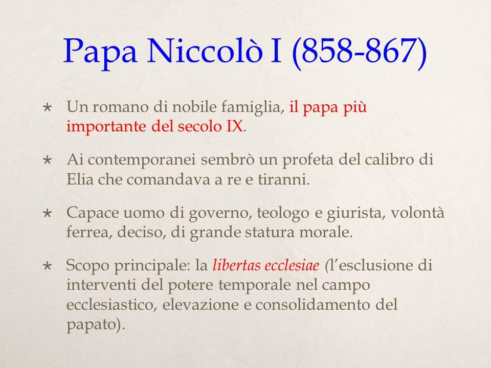 Papa Niccolò I (858-867)Un romano di nobile famiglia, il papa più importante del secolo IX.