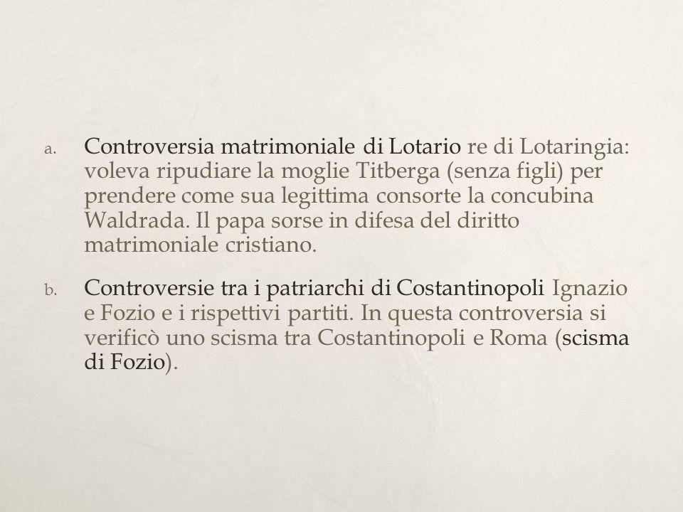 Controversia matrimoniale di Lotario re di Lotaringia: voleva ripudiare la moglie Titberga (senza figli) per prendere come sua legittima consorte la concubina Waldrada. Il papa sorse in difesa del diritto matrimoniale cristiano.