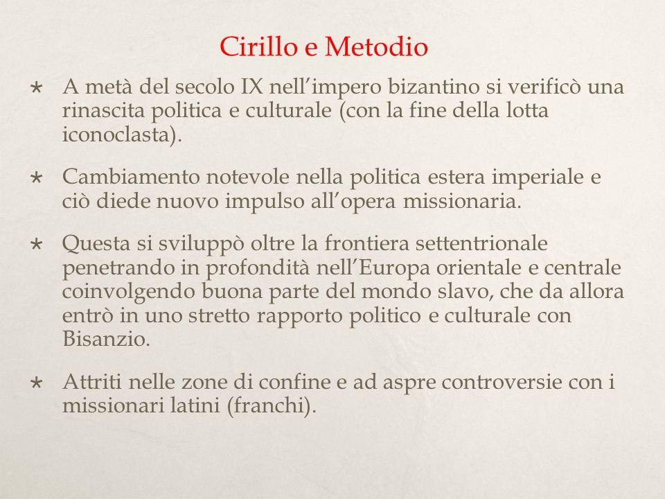 Cirillo e MetodioA metà del secolo IX nell'impero bizantino si verificò una rinascita politica e culturale (con la fine della lotta iconoclasta).