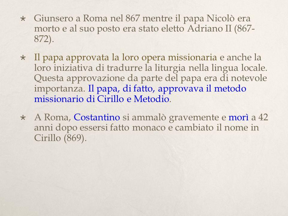 Giunsero a Roma nel 867 mentre il papa Nicolò era morto e al suo posto era stato eletto Adriano II (867- 872).
