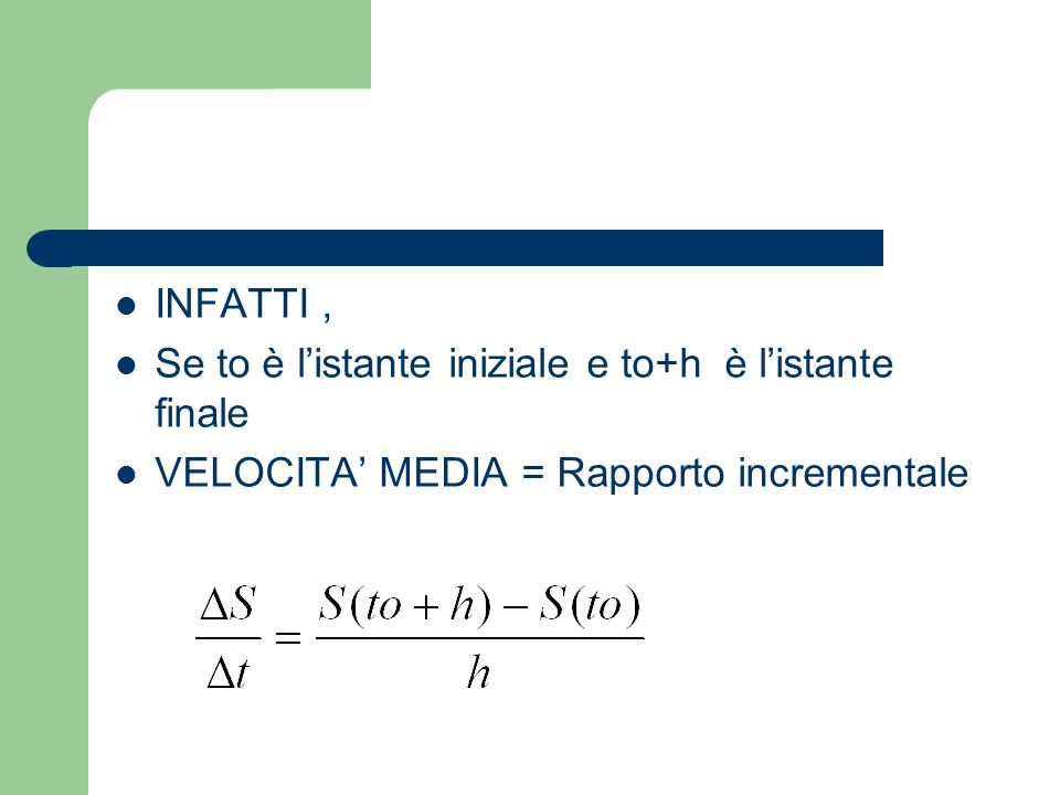 INFATTI ,Se to è l'istante iniziale e to+h è l'istante finale.