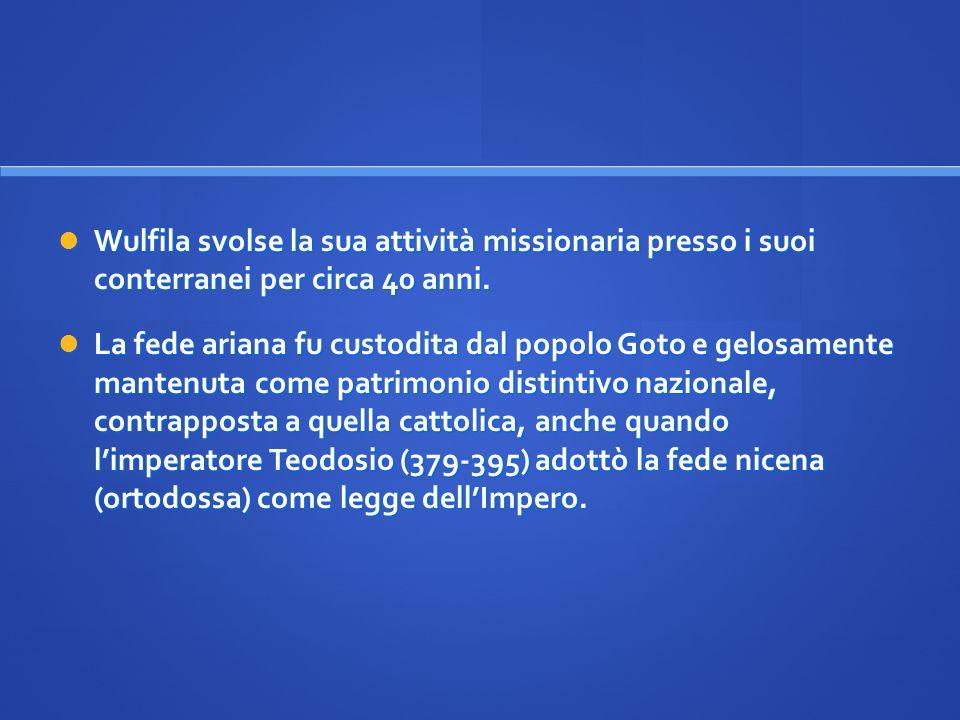 Wulfila svolse la sua attività missionaria presso i suoi conterranei per circa 40 anni.