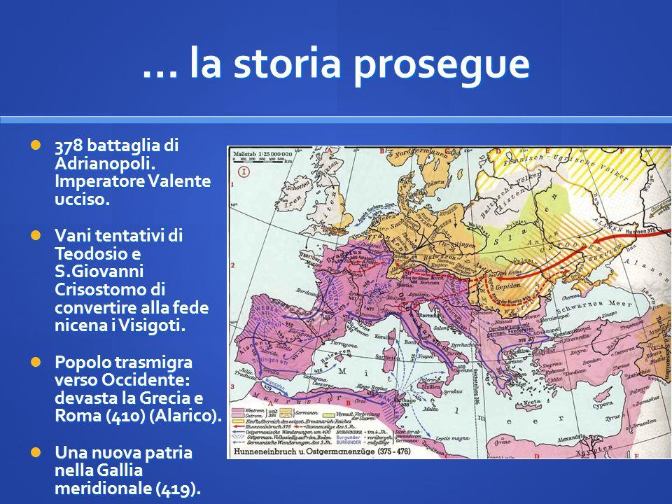 … la storia prosegue378 battaglia di Adrianopoli. Imperatore Valente ucciso.