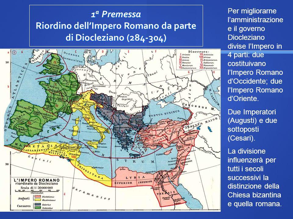 1a Premessa Riordino dell'Impero Romano da parte di Diocleziano (284-304)